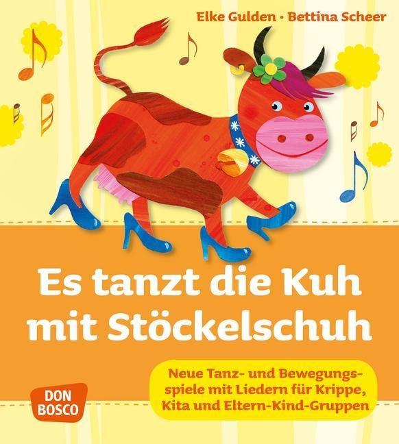 Es tanzt die Kuh mit Stöckelschuh als Buch von Elke Gulden, Bettina Scheer