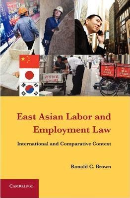East Asian Labor and Employment Law: International and Comparative Context als Buch von Ronald C. Brown