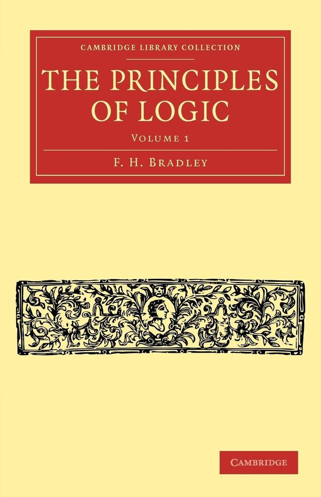The Principles of Logic - Volume 1 als Taschenbuch von F. H. Bradley