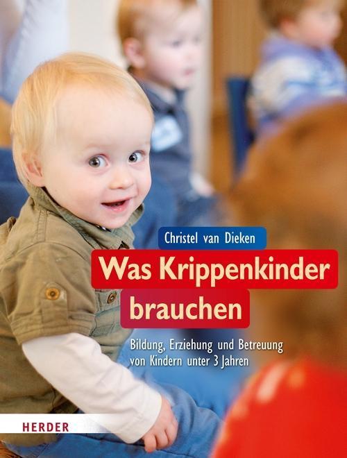 Was Krippenkinder brauchen als Buch von Christel van Dieken