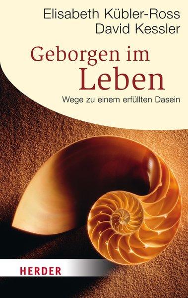 Geborgen im Leben als Taschenbuch von Elisabeth Kübler-Ross, David Kessler