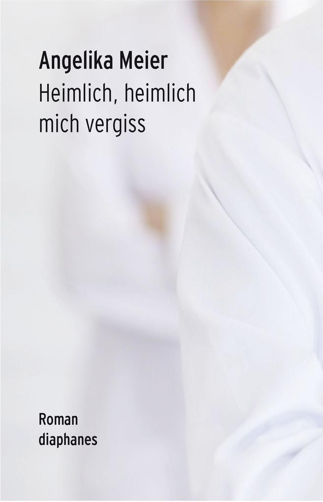Heimlich, heimlich mich vergiss als Buch von Angelika Meier