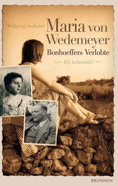 Maria von Wedemeyer - Bonhoeffers Verlobte als Buch von Wolfgang Seehaber