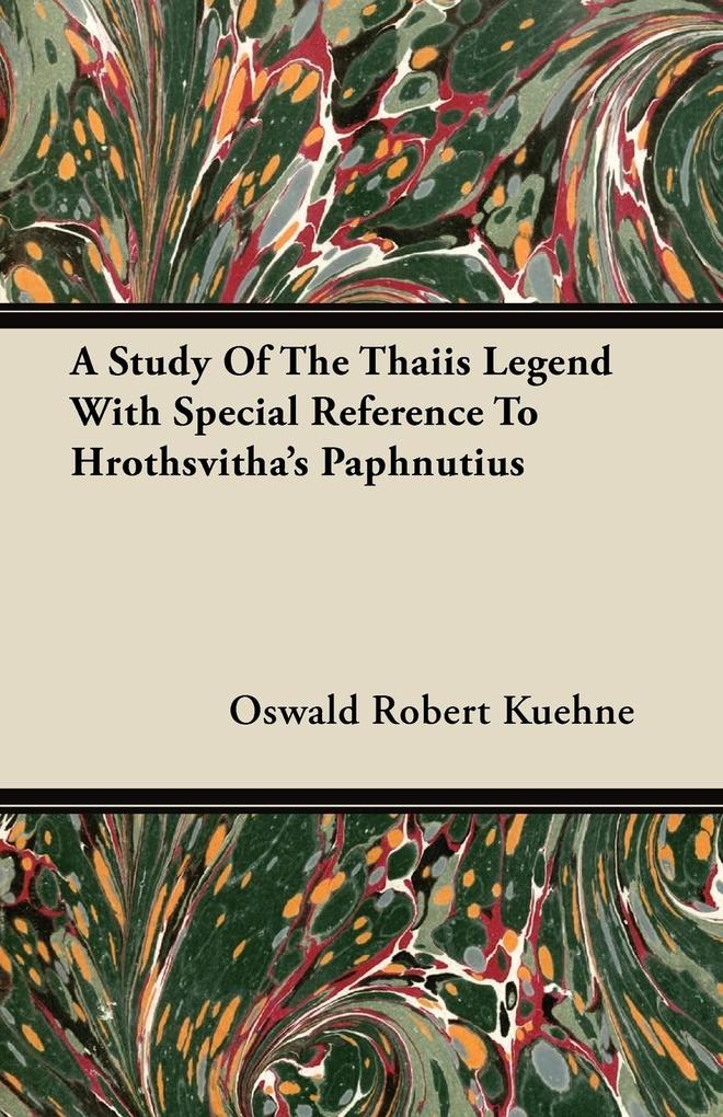 A Study of the Thaiis Legend with Special Reference to Hrothsvitha's Paphnutius als Taschenbuch von Oswald Robert Kuehne