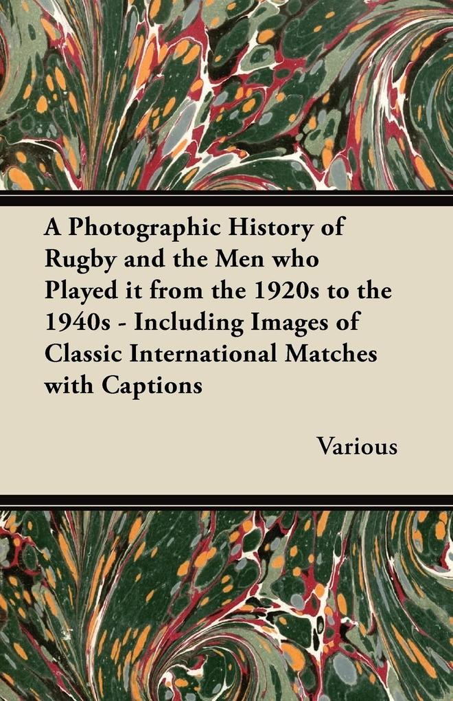A Photographic History of Rugby and the Men Who...