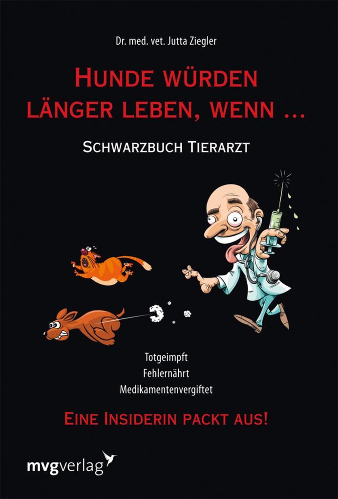 Hunde würden länger leben, wenn ... als eBook von Jutta Ziegler