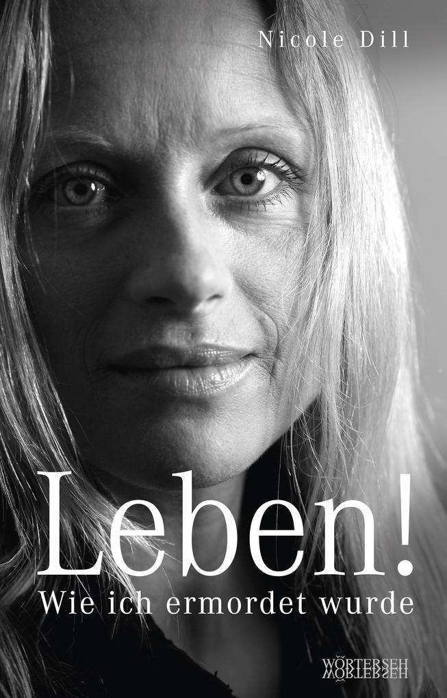Leben! - Wie ich ermordet wurde als eBook von Nicole Dill, Franziska K. Müller