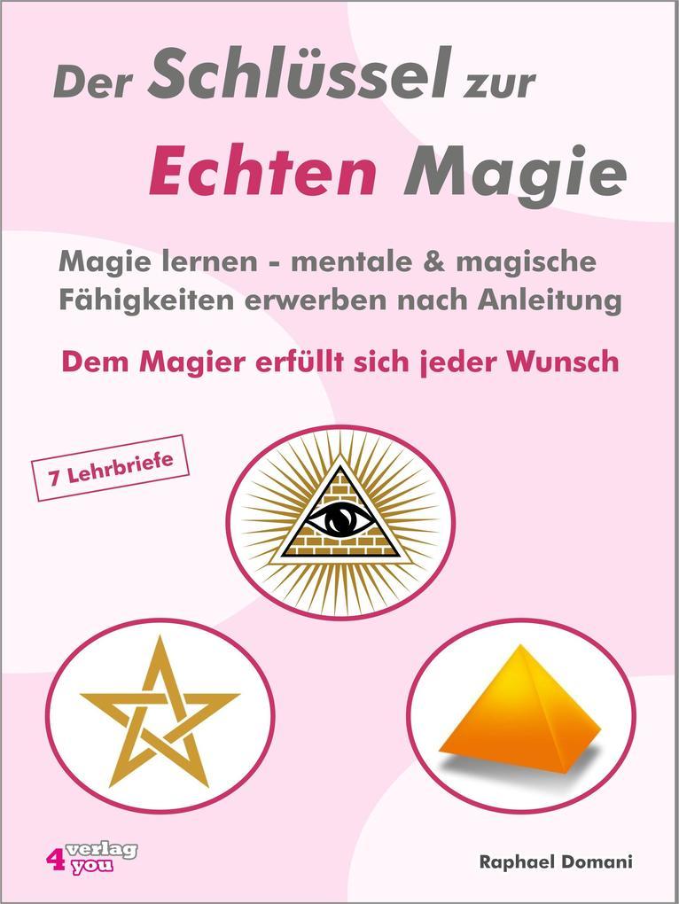 Der Schlüssel zur Echten Magie. Magie lernen - mentale & magische Fähigkeiten erwerben nach Anleitung. als eBook von Rap