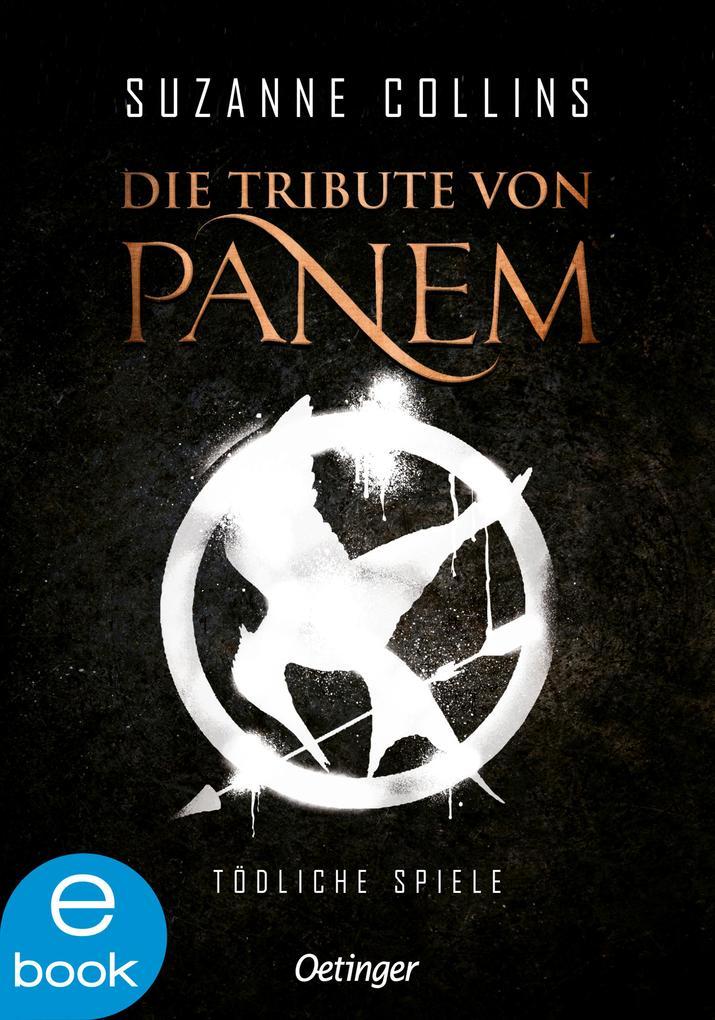 Die Tribute von Panem 1. Tödliche Spiele als eBook von Suzanne Collins