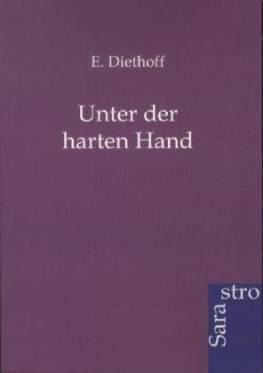 Unter der harten Hand als Buch von E. Diethoff