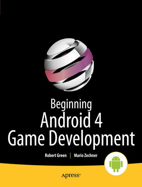Beginning Android 4 Games Development als Taschenbuch von Mario Zechner, Robert Green
