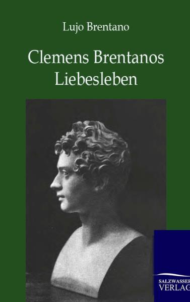 Clemens Brentanos Liebesleben als Buch von Lujo Brentano