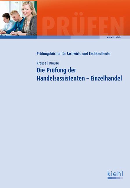 Die Prüfung der Handelsassistenten - Einzelhandel als Buch von Günter Krause, Bärbel Krause
