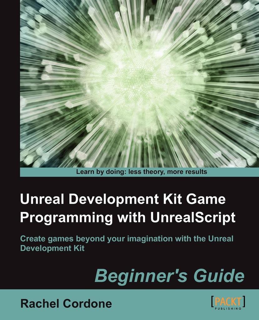 Unreal Development Kit Game Programming with Unrealscript als Taschenbuch von R. Cordone, Rachel Cordone