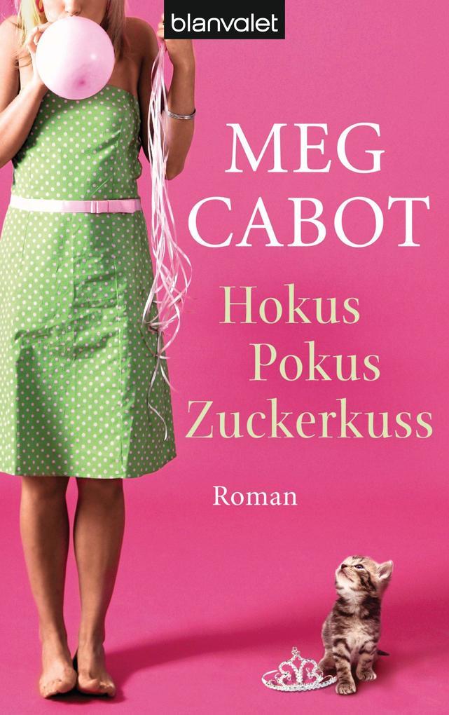 Hokus Pokus Zuckerkuss als eBook von Meg Cabot