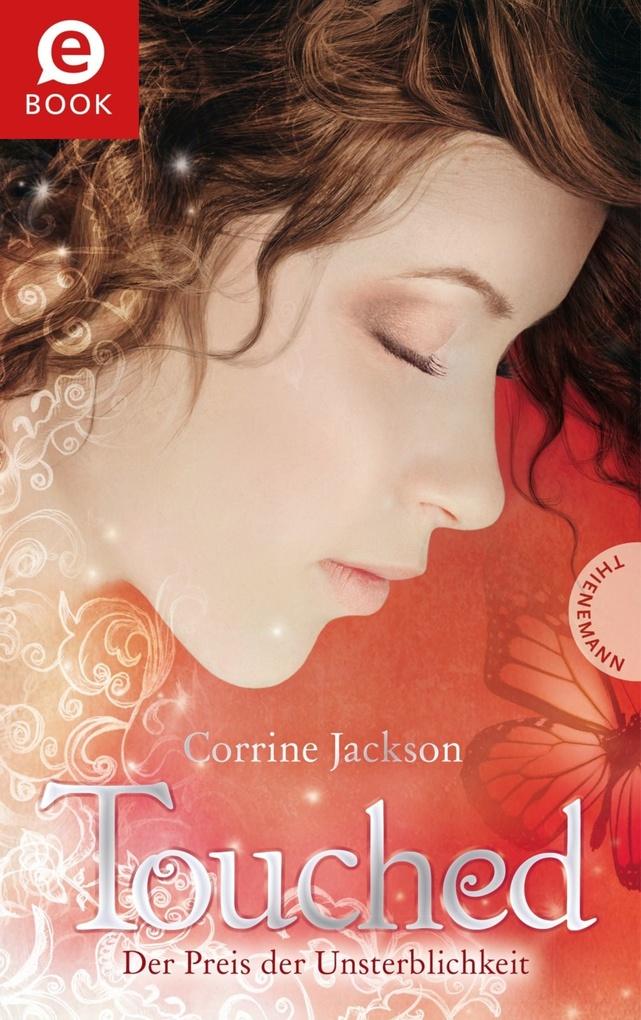 Touched 01. Preis der Unsterblichkeit als eBook von Corrine Jackson