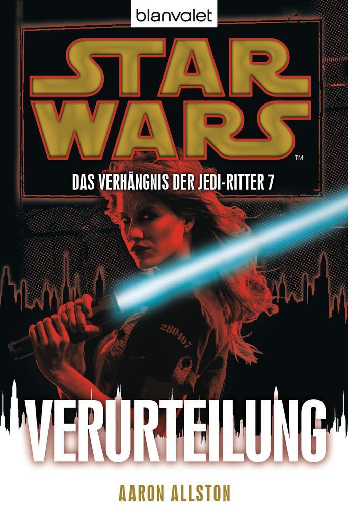 Star Wars. Das Verhängnis der Jedi-Ritter 7. Verurteilung als eBook von Aaron Allston