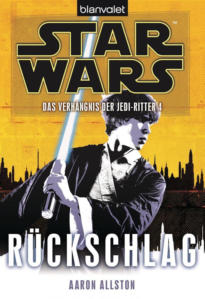 Star Wars. Das Verhängnis der Jedi-Ritter 4. Rückschlag als eBook von Aaron Allston