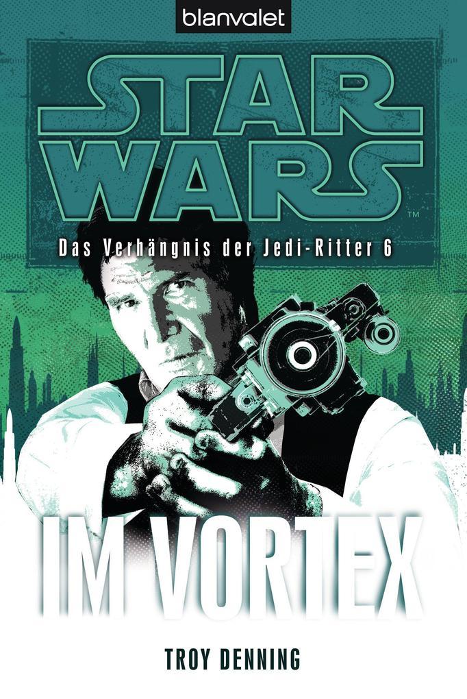Star Wars. Das Verhängnis der Jedi-Ritter 6. Im Vortex als eBook von Troy Denning