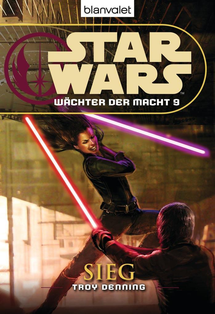 Star Wars. Wächter der Macht 9. Sieg als eBook von Troy Denning