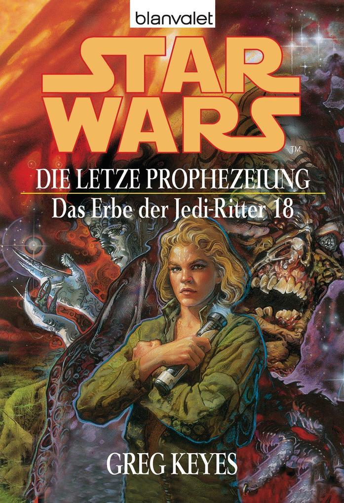Star Wars. Das Erbe der Jedi-Ritter 18. Die letzte Prophezeiung als eBook von Greg Keyes