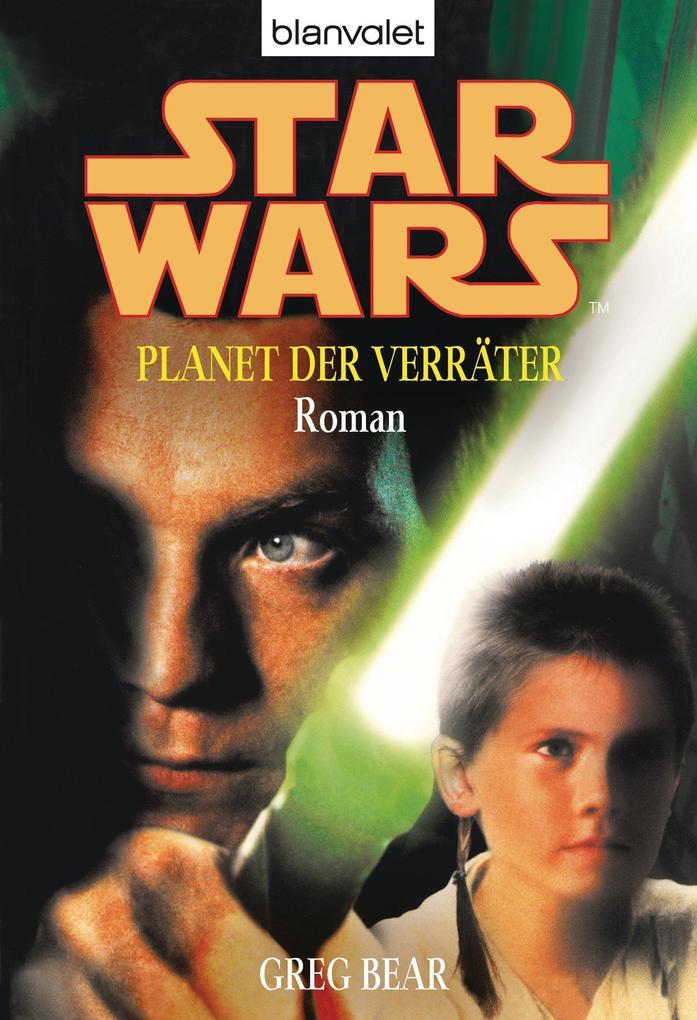 Star Wars. Planet der Verräter. Roman - als eBook von Greg Bear