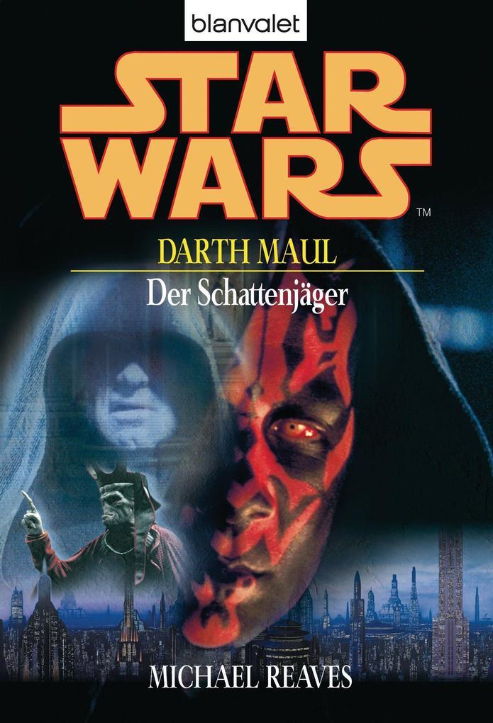 Star Wars. Darth Maul. Der Schattenjäger als eBook von Michael Reaves
