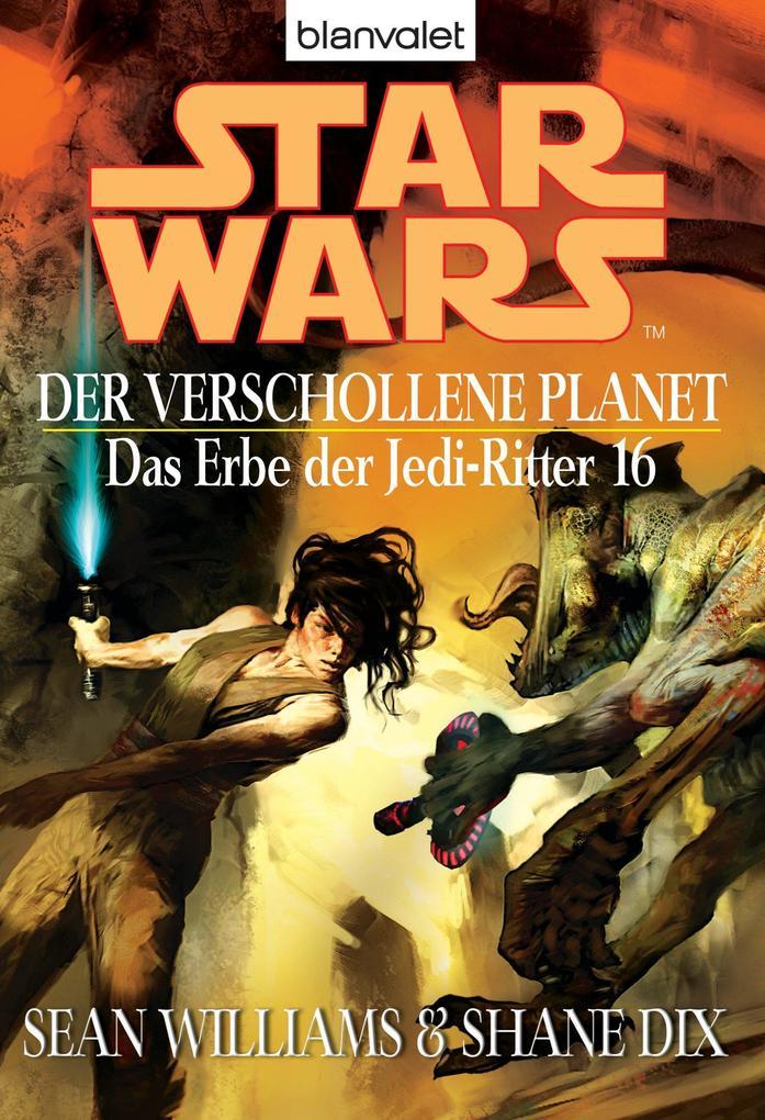 Star Wars. Das Erbe der Jedi-Ritter 16. Der verschollene Planet als eBook von Sean Williams, Shane Dix