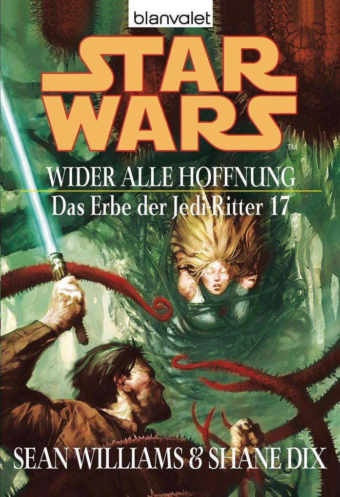 Star Wars. Das Erbe der Jedi-Ritter 17. Wider alle Hoffnung als eBook von Sean Williams, Shane Dix
