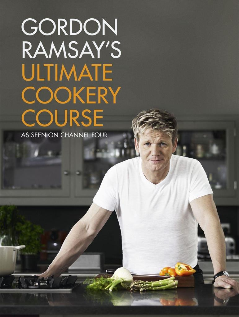 Gordon Ramsay's Ultimate Cookery Course als Buch von Gordon Ramsay