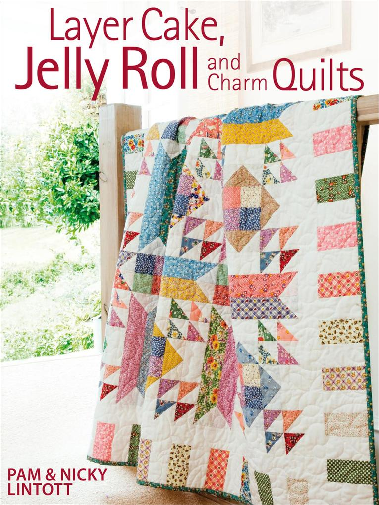 Layer Cake Jelly Roll Charm Quilts als eBook von Pam Lintott