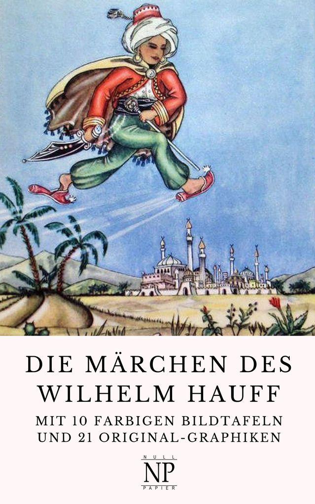 Die Märchen des Wilhelm Hauff - Illustrierte Ausgabe als eBook von Wilhelm Hauff
