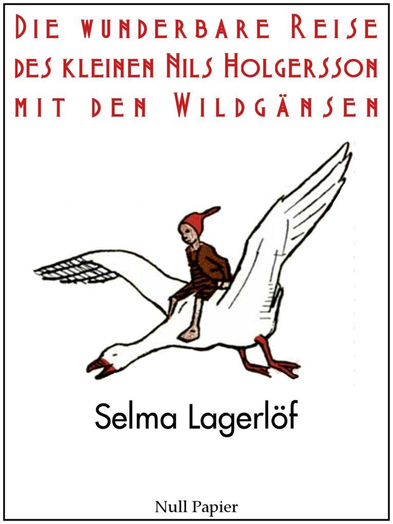 Die wunderbare Reise des kleinen Nils Holgersson mit den Wildgänsen als eBook von Selma Lagerlöf