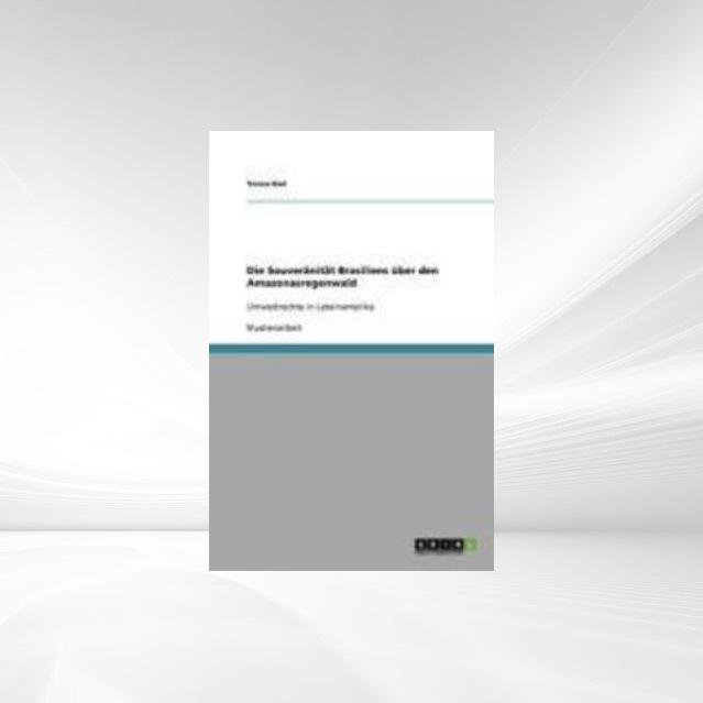 Die Souveränität Brasiliens über den Amazonasregenwald als eBook von Yonca Kiel - GRIN Verlag