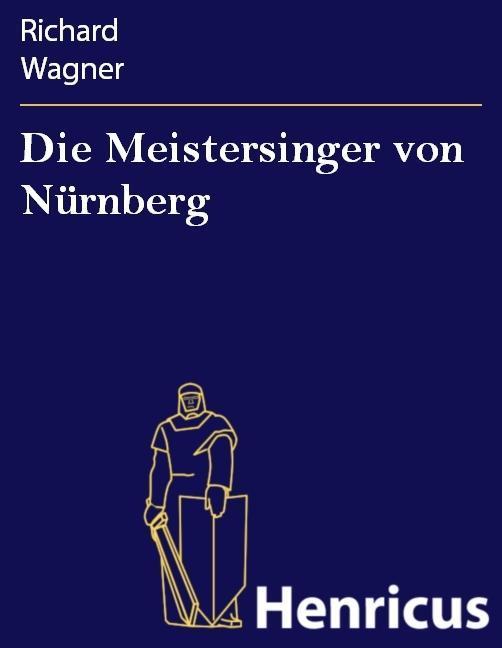 Die Meistersinger von Nürnberg als eBook von Richard Wagner