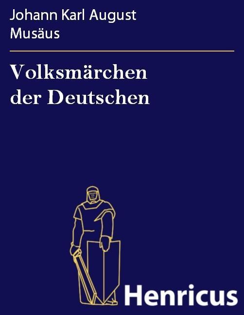 Volksmärchen der Deutschen als eBook von Johann Karl August Musäus