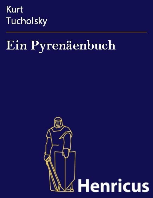 Ein Pyrenäenbuch als eBook von Kurt Tucholsky