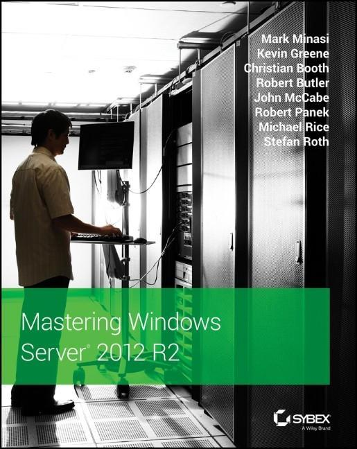 Mastering Windows Server 2012 R2 als Buch von Mark Minasi, Kevin Greene, Christian Booth, Robert Butler, John McCabe