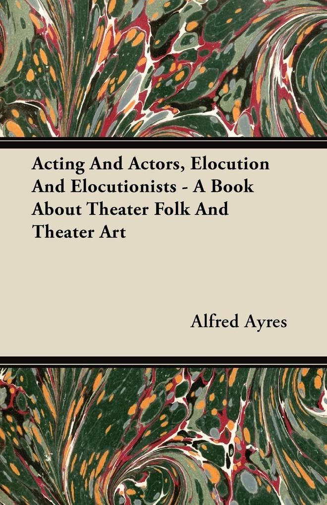 Acting and Actors, Elocution and Elocutionists ...