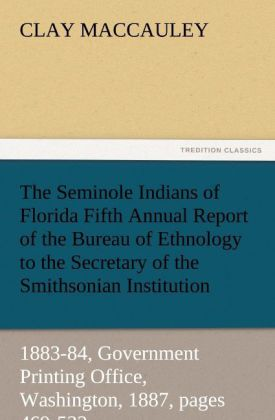 The Seminole Indians of Florida Fifth Annual Report of the Bureau of Ethnology to the Secretary of the Smithsonian Insti