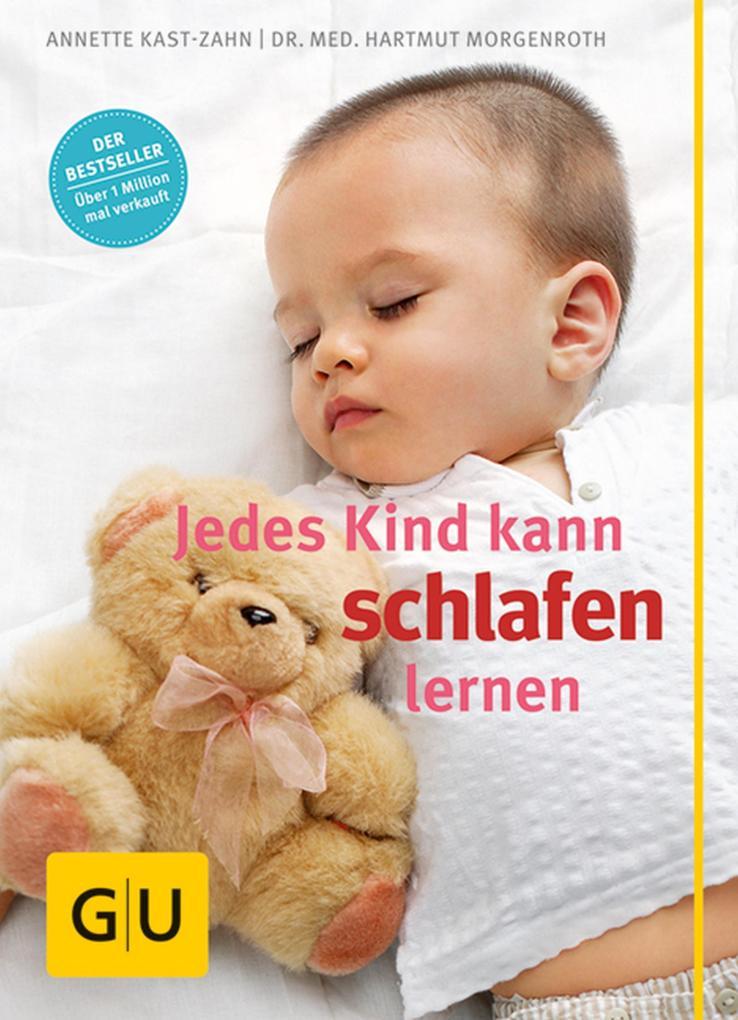 Jedes Kind kann schlafen lernen als eBook von Annette Kast-Zahn, Hartmut Morgenroth