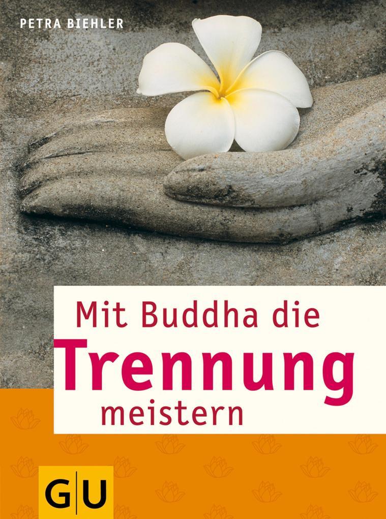 Mit Buddha die Trennung meistern als eBook von Petra Biehler