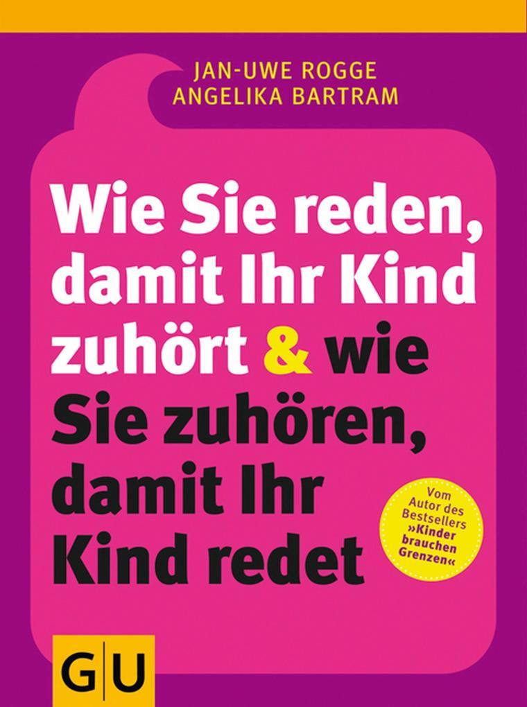 Wie Sie reden, damit Ihr Kind zuhört & wie Sie zuhören, damit Ihr Kind redet als eBook von Jan-Uwe Rogge, Angelika Bartr