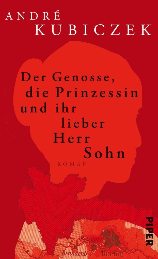 Der Genosse, die Prinzessin und ihr lieber Herr Sohn als eBook von André Kubiczek