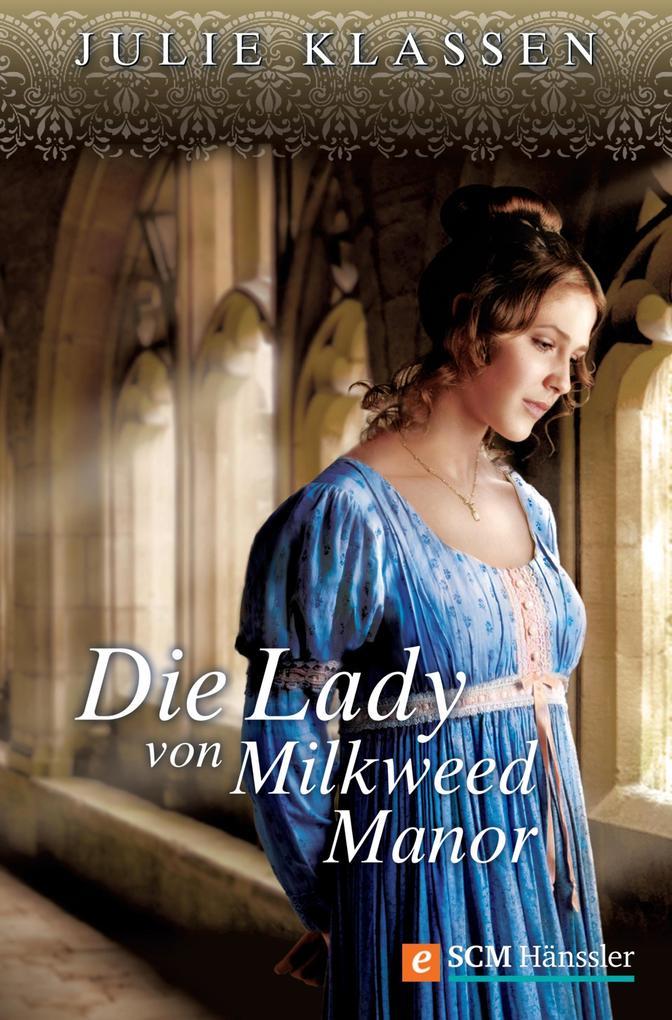 Die Lady von Milkweed Manor als eBook von Julie Klassen
