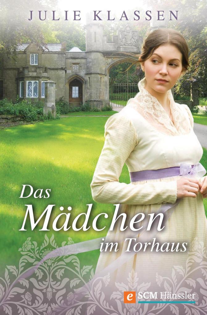 Das Mädchen im Torhaus als eBook von Julie Klassen
