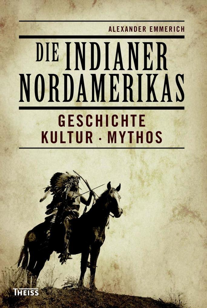 Die Indianer Nordamerikas als eBook von Alexander Emmerich