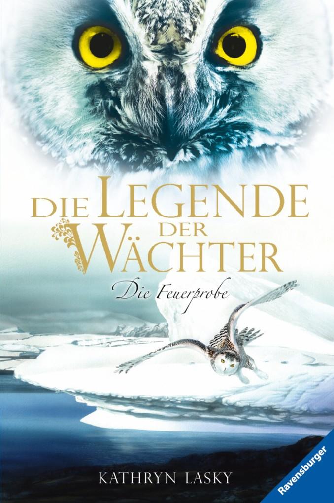 Die Legende der Wächter 06: Die Feuerprobe als eBook von Kathryn Lasky