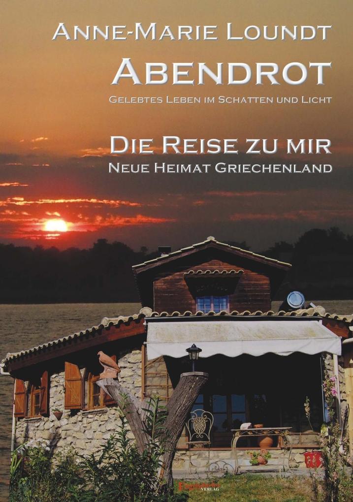 Abendrot (2) Die Reise zu mir: Neue Heimat Griechenland als eBook von Anne-Marie Loundt