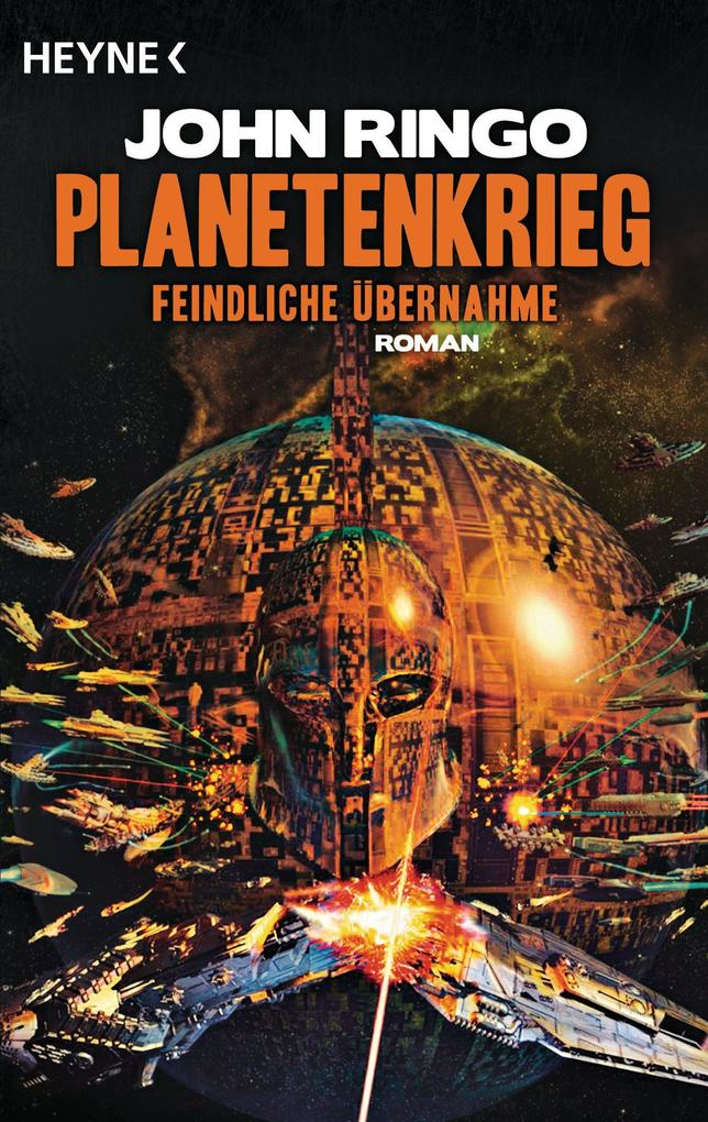 Planetenkrieg 01 - Feindliche Übernahme als eBook von John Ringo